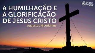 A humilhação e glorificação de Jesus Cristo - Augustus Nicodemus