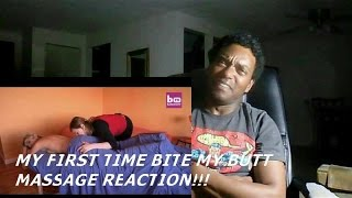 MY FIRST TIME (BITE MY BUTT MASSAGE) - REACTION!!!!