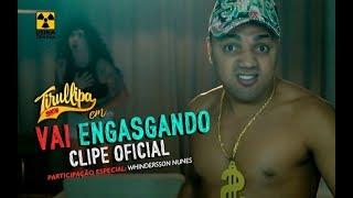 TIRULLIPA feat WHINDERSSON NUNES / Vai Engasgando / Mc Zaac