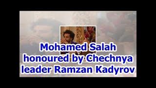 Mohamed Salah honoured by Chechnya leader Ramzan Kadyrov