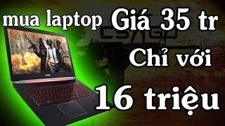 Cách mua laptop gaming giá 35 tr chỉ với 16 triệu