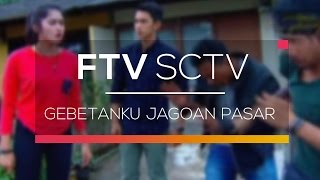 FTV SCTV - Gebetanku Jagoan Pasar