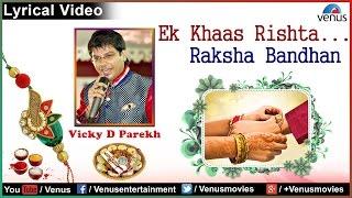 Ek Khaas Rishta...Raksha Bandhan | Vicky D Parekh | Lyrical Video 2016