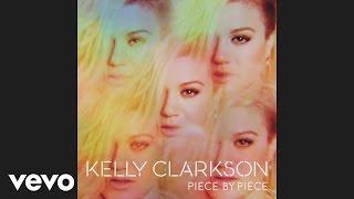 Kelly Clarkson - Piece By Piece (Audio)