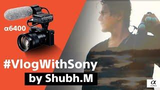 Sony | A6400 | Vlog With Sony | Shubh Mukherjee - IPIX
