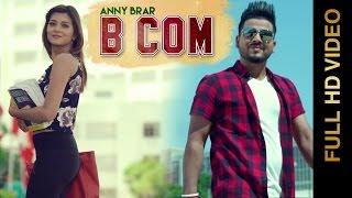 B COM (Full Video) || ANNY BRAR || Latest Punjabi Song 2016 || AMAR AUDIO