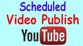 How To Set Schedule For Youtube Video Publish - Publish video automaticaly on specific date or time