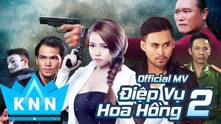 Phim ca nhạc, hành động hot 2017 ĐIỆP VỤ HOA HỒNG 2 | Kim Ny Ngọc, Lâm Minh Thắng |