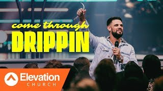 Come Through Drippin | Pastor Steven Furtick