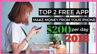 TOP 2 FREE APPS TO MAKE MONEY FROM YOUR PHONE - $200 PER DAY 2018