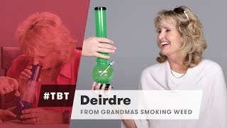 Dierdre from Grandmas Smoking Weed for the First Time - #TBT