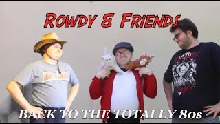 Rowdy and Friends: 08 Back To The Totally 80s
