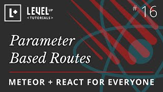 Meteor & React For Everyone #16 - Parameter Based Routes