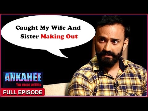 Caught My Wife And Sister Having Sex - Ankahee The Voice Within | Full Episode Ep #11