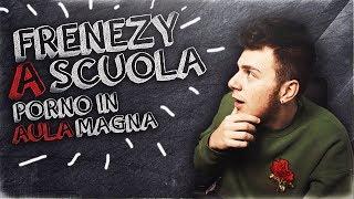 Frenezy a SCUOLA - IL PORNO NELL' AULA MAGNA