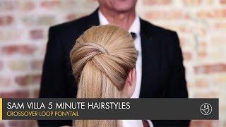 Crossover Loop Ponytail | Sam Villa 5 Minute Hairstyles