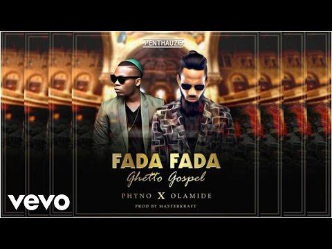 Phyno - Fada Fada (Ghetto Gospel) [Official Audio] ft. Olamide