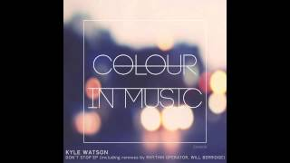 Kyle Watson - Don't Stop (Original Mix) - Colour In Music