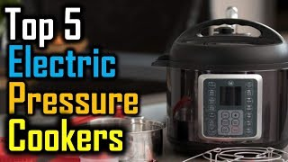 Top 5 Electric Pressure Cookers in 2018 || 5 best Electric Pressure Cookers Reviews ||