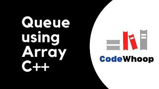 Queue Data Structure implementation using Array - C++