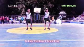 Tu Baila Dembow 3 - Los Meke Liga Ronda Final fabioHD