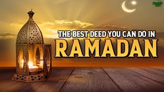 THE BEST GOOD DEED YOU CAN DO IN RAMADAN