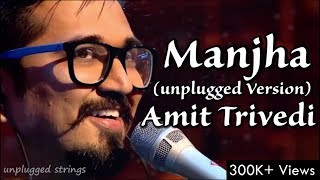 Manjha | Amit Trivedi | Unplugged Version | Kai Po Che | Best of Mtv Unplugged |