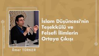 Prof. Dr. Ömer Türker I İslam Düşüncesi'nin Teşekkülü ve Felsefi İlimlerin Ortaya Çıkışı