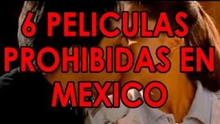 6 Películas Mexicanas Prohibidas en México