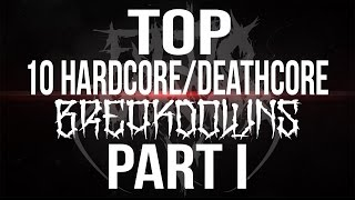 top 10 hardcore/deathcore breakdowns part I
