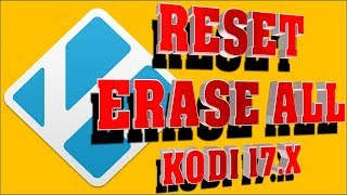 How to Erase Data and Factory Reset Kodi v17-17.4 Krypton
