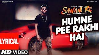 Humne Pee Rakhi Hai LYRICAL VIDEO SONG | SANAM RE| Divya Khosla Kumar, Jaz Dhami, Neha Kakkar, Ikka