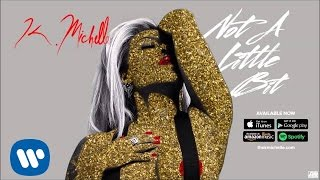 K. Michelle - Not A Little Bit (Official Audio)