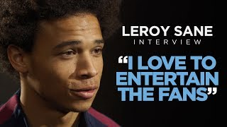I LOVE TO ENTERTAIN THE FANS   Leroy Sane Interview