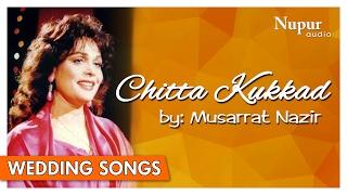 Chitta Kukkad | Musarrat Nazir | Folk Punjabi Wedding Songs | Nupur Audio