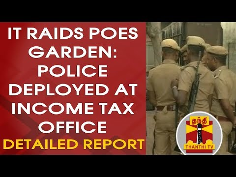 Xxx Mp4 IT Raid Jayalalithaa S Poes Garden Police Deployed At Income Tax Office DETAILED REPORT 3gp Sex