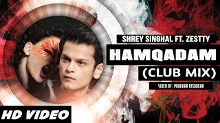 Hamqadam (Club Mix) - Shrey Singhal Ft. Zestty