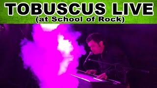 TOBUSCUS LIVE (at School of Rock)