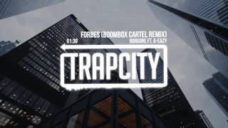 Borgore ft. G-Eazy - Forbes (Boombox Cartel Remix)