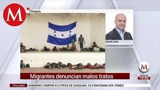 Migrantes denuncian malos tratos: David León