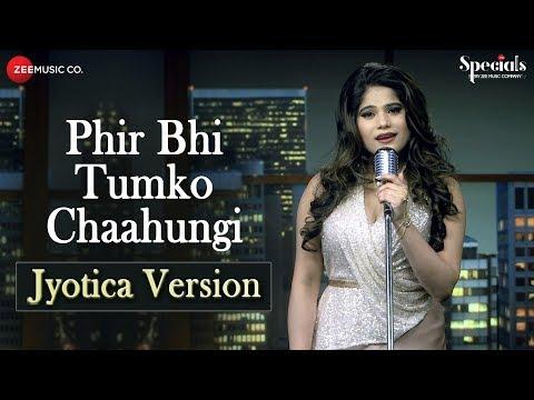 Phir Bhi Tumko Chaahungi Jyotica Version Jyotica Tangri Specials By Zee Music Co