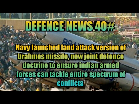 NEWS 40 :NAVY TEST FIRES LAND ATTACK VERSION OF BRAHMOS MISSILE ,New defence JOINT DOCTRINE