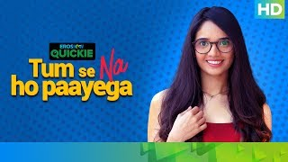 The Girl Next Desk   Tum Se Na Ho Paayega   Eros Now Quickie