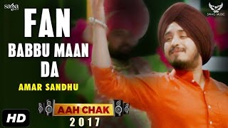 Amar Sandhu : Fan Babbu Maan Da (Full Video) Aah Chak 2017 | New Punjabi Songs 2017 | Saga Music