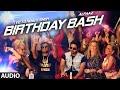 'Birthday Bash' FULL AUDIO SONG   Yo Yo Honey Singh, Alfaaz   Dilliwaali Zaalim Girlfriend