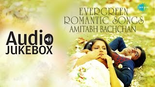 Best of Amitabh Bachchan | Evergreen Romantic Songs | Audio Jukebox