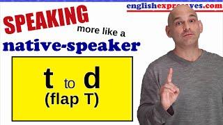 Speaking like a native speaker - t to d (flap t) - N. American Pronunciation