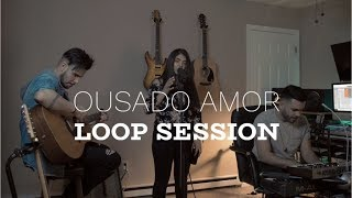 Ousado Amor // Sons Of God // Loop Session #002