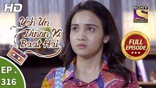 Yeh Un Dinon Ki Baat Hai - Ep 316 - Full Episode - 6th December, 2018