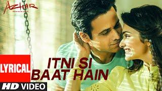 Itni Si Baat Hain Lyrical Vide Song | Azhar | Emraan Hashmi, Prachi Desai | T-Series